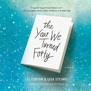 The Year We Turned Forty by Liz Fenton, Lisa Steinke